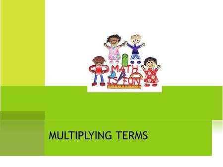 MULTIPLYING TERMS. Multiply the numbers, and then multiply the letters.