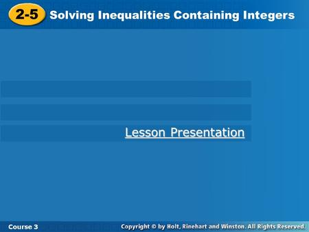 2-5 Solving Inequalities Containing Integers Course 3 Lesson Presentation Lesson Presentation.