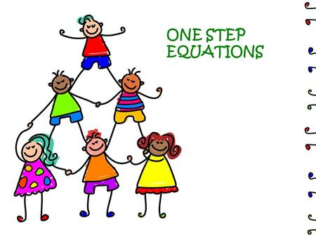 ONE STEP EQUATIONS What you do to one side of the equation must also be done to the other side to keep it balanced. An equation is like a balance scale.