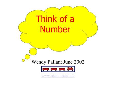 Wendy Pallant June 2002 www.schooltrain.info Think of a Number.