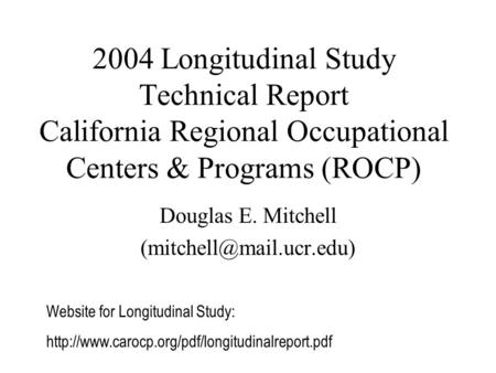 2004 Longitudinal Study Technical Report California Regional Occupational Centers & Programs (ROCP) Douglas E. Mitchell Website.