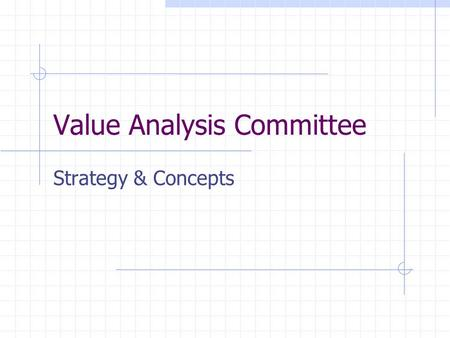 Value Analysis Committee Strategy & Concepts. Mission Statement To evaluate, analyze and deliver medical supplies and purchased services in a cost effective.