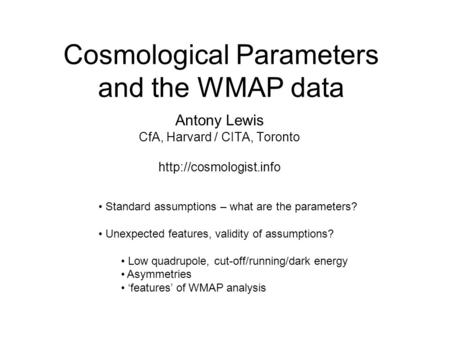 Cosmological Parameters and the WMAP data Antony Lewis CfA, Harvard / CITA, Toronto  Standard assumptions – what are the parameters?