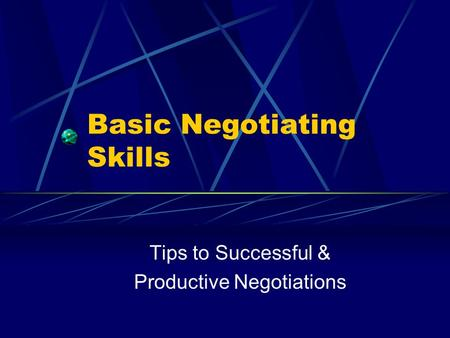 Basic Negotiating Skills Tips to Successful & Productive Negotiations.