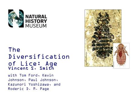 The Diversification of Lice: Age Vincent S. Smith with Tom Ford, Kevin Johnson, Paul Johnson, Kazunori Yoshizawa, and Roderic D. M. Page.