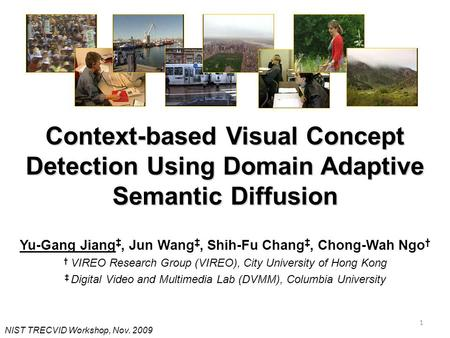 Context-based Visual Concept Detection Using Domain Adaptive Semantic Diffusion Yu-Gang Jiang, Jun Wang, Shih-Fu Chang, Chong-Wah Ngo VIREO Research Group.