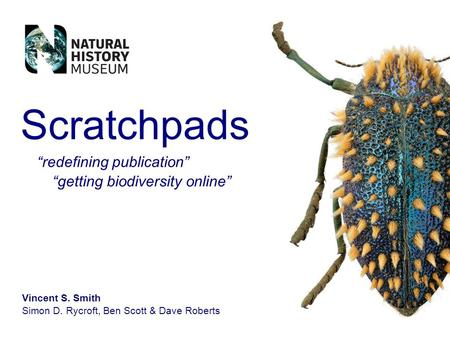 Vincent S. Smith Simon D. Rycroft, Ben Scott & Dave Roberts Scratchpads redefining publication getting biodiversity online.