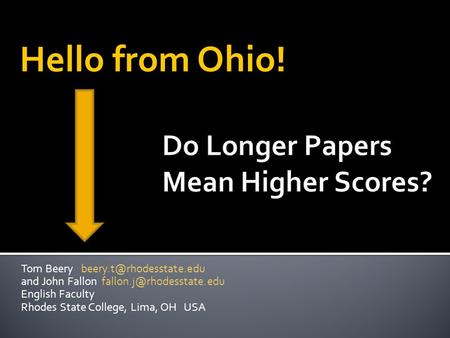 Tom Beery and John Fallon English Faculty Rhodes State College, Lima, OH USA Hello from Ohio!