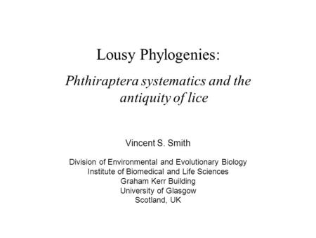 Lousy Phylogenies: Phthiraptera systematics and the antiquity of lice Division of Environmental and Evolutionary Biology Institute of Biomedical and Life.