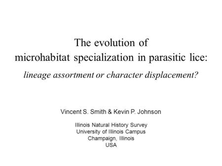 Microhabitat specialization in parasitic lice: lineage assortment or character displacement? Illinois Natural History Survey University of Illinois Campus.