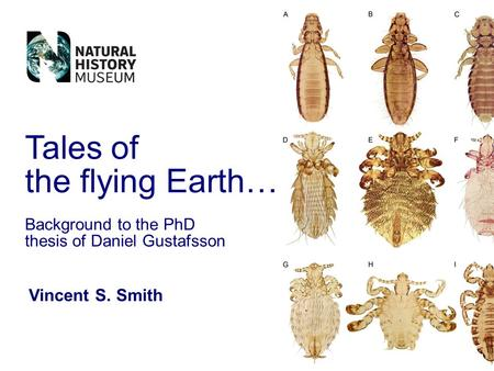 Vincent S. Smith Tales of the flying Earth… Background to the PhD thesis of Daniel Gustafsson.