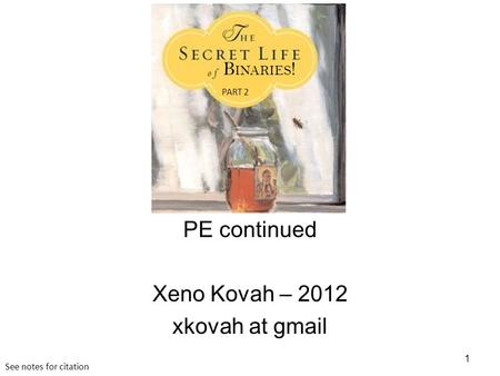 PE continued Xeno Kovah – 2012 xkovah at gmail 1 B INARIES ! PART 2 See notes for citation.