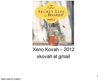 Xeno Kovah – 2012 xkovah at gmail 1 B INARIES ! PART 2 See notes for citation.
