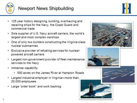 1 125 year history designing, building, overhauling and repairing ships for the Navy, the Coast Guard and commercial trade Sole supplier of U.S. Navy aircraft.
