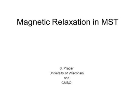 Magnetic Relaxation in MST S. Prager University of Wisconsin and CMSO.