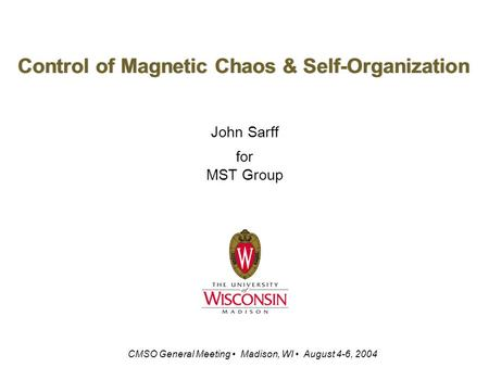 Control of Magnetic Chaos & Self-Organization John Sarff for MST Group CMSO General Meeting Madison, WI August 4-6, 2004.