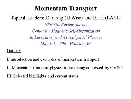 Outline: I. Introduction and examples of momentum transport II. Momentum transport physics topics being addressed by CMSO III. Selected highlights and.