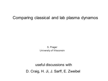 Comparing classical and lab plasma dynamos S. Prager University of Wisconsin useful discussions with D. Craig, H. Ji, J. Sarff, E. Zweibel.