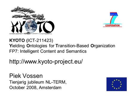 KYOTO (ICT-211423) Yielding Ontologies for Transition-Based Organization FP7: Intelligent Content and Semantics  Piek Vossen.