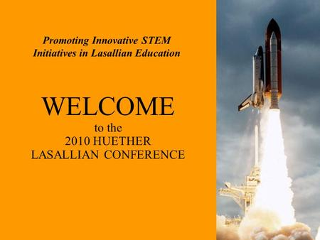 Promoting Innovative STEM Initiatives in Lasallian Education WELCOME to the 2010 HUETHER LASALLIAN CONFERENCE.