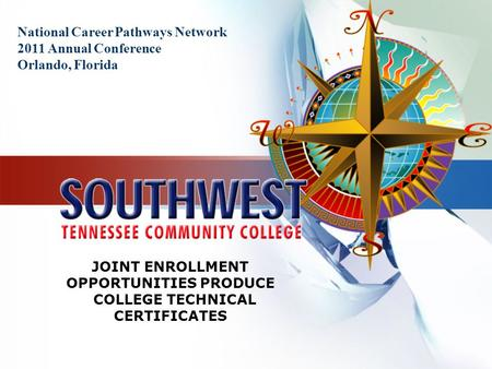 National Career Pathways Network 2011 Annual Conference Orlando, Florida JOINT ENROLLMENT OPPORTUNITIES PRODUCE COLLEGE TECHNICAL CERTIFICATES.