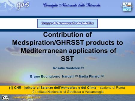 Contribution of Medspiration/GHRSST products to Mediterranean applications of SST Bruno Buongiorno Nardelli (1) Nadia Pinardi (2) (1)CNR - Istituto di.