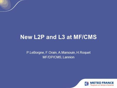 New L2P and L3 at MF/CMS P.LeBorgne, F.Orain, A.Marsouin, H.Roquet MF/DP/CMS, Lannion.
