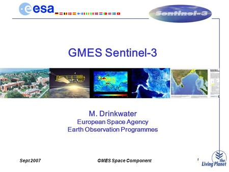 Sept 2007GMES Space Component 1 GMES Sentinel-3 M. Drinkwater European Space Agency Earth Observation Programmes.