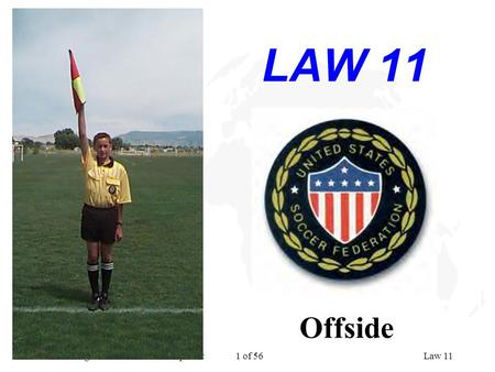 National Program for Referee Development 1 of 56Law 11 LAW 11 Offside.