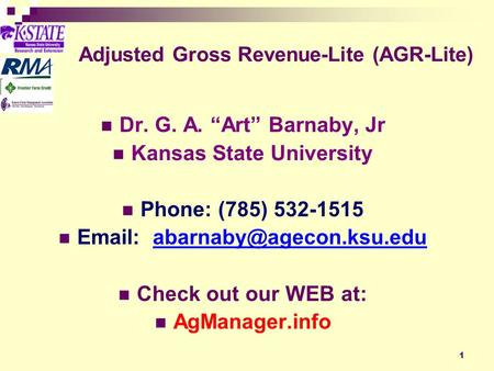 1 Adjusted Gross Revenue-Lite (AGR-Lite) Dr. G. A. Art Barnaby, Jr Kansas State University Phone: (785) 532-1515