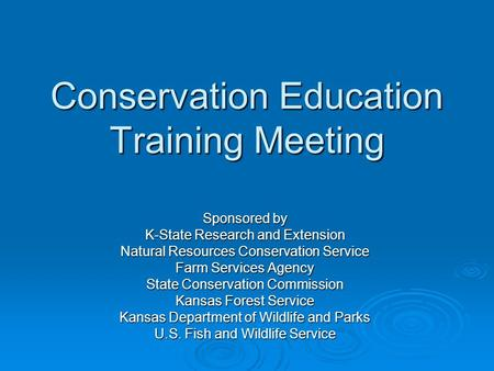 Conservation Education Training Meeting Sponsored by K-State Research and Extension Natural Resources Conservation Service Farm Services Agency State Conservation.
