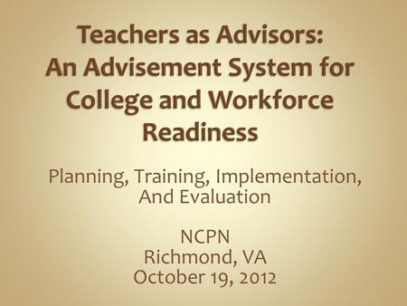 Planning, Training, Implementation, And Evaluation NCPN Richmond, VA October 19, 2012.