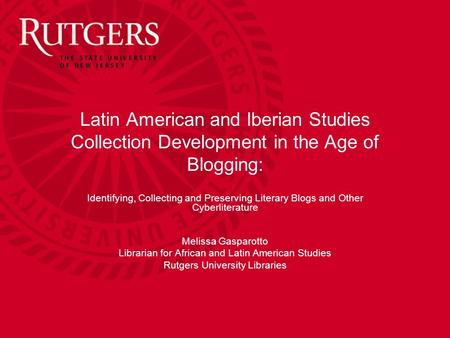 Latin American and Iberian Studies Collection Development in the Age of Blogging: Identifying, Collecting and Preserving Literary Blogs and Other Cyberliterature.