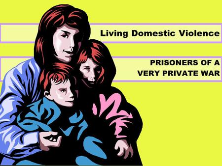 PRISONERS OF A VERY PRIVATE WAR Living Domestic Violence.