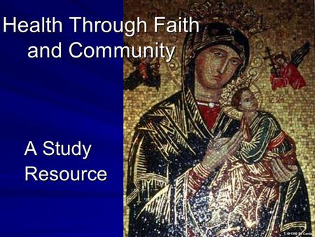 Health Through Faith and Community A Study Resource © 1998 Ed Canda.