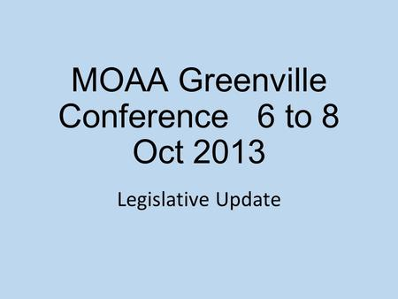 MOAA Greenville Conference6 to 8 Oct 2013 Legislative Update.