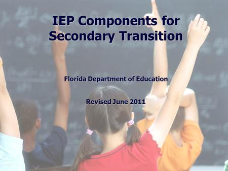 1 Division of Public Schools (PreK -12) Florida Department of Education Florida Education: The Next Generation DRAFT March 13, 2008 Version 1.0 IEP Components.
