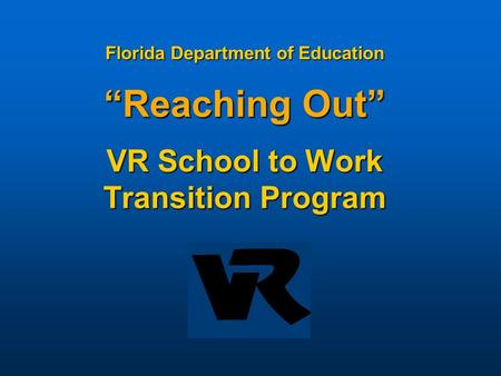 Florida Department of Education Reaching Out VR School to Work Transition Program.