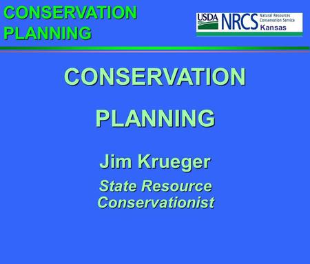 CONSERVATION PLANNING Jim Krueger State Resource Conservationist CONSERVATIONPLANNING.
