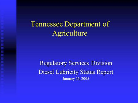 Tennessee Department of Agriculture Regulatory Services Division Diesel Lubricity Status Report January 26, 2005.