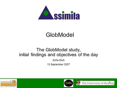 1 GlobModel The GlobModel study, initial findings and objectives of the day Zofia Stott 13 September 2007.