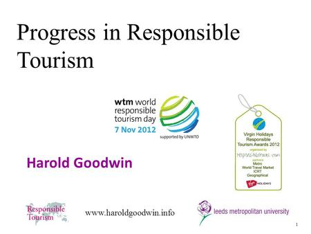 1 www.haroldgoodwin.info Harold Goodwin Progress in Responsible Tourism.