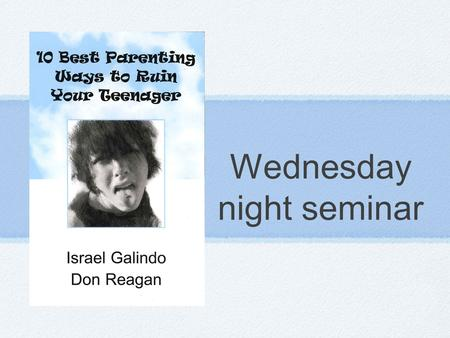 Wednesday night seminar. the three week plan Tonight - Discuss first 3 chapters Parent your teen as if he or she is a child Treat your teen as if he or.