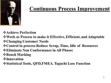 1 Continuous Process Improvement Achieve Perfection Work as Process to make it Effective, Efficient, and Adaptable Changing Customer Needs Control in process-Reduce.