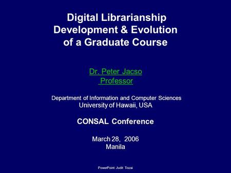 Digital Librarianship Development & Evolution of a Graduate Course Dr. Peter Jacso Professor Department of Information and Computer Sciences University.