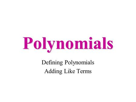 Polynomials Defining Polynomials Adding Like Terms.