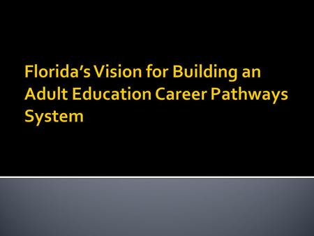 Discuss goals for Floridas Adult Education Career Pathways System State policies to support career pathways Highlight elements for successful AECP.