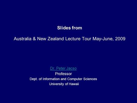 Slides from Australia & New Zealand Lecture Tour May-June, 2009 Dr. Peter Jacso Professor Dept. of Information and Computer Sciences University of Hawaii.