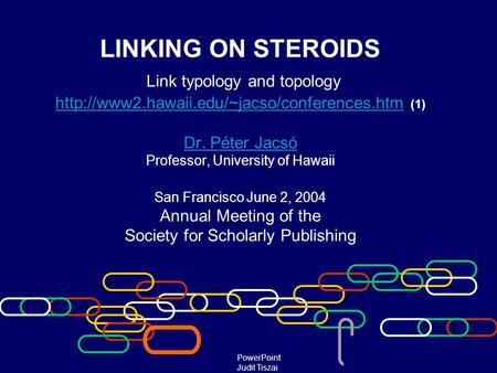 LINKING ON STEROIDS Link typology and topology  (1) Dr. Péter Jacsó Professor, University of Hawaii San Francisco.