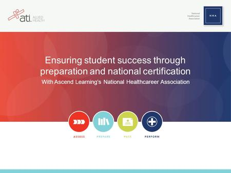 Ensuring student success through preparation and national certification With Ascend Learnings National Healthcareer Association.